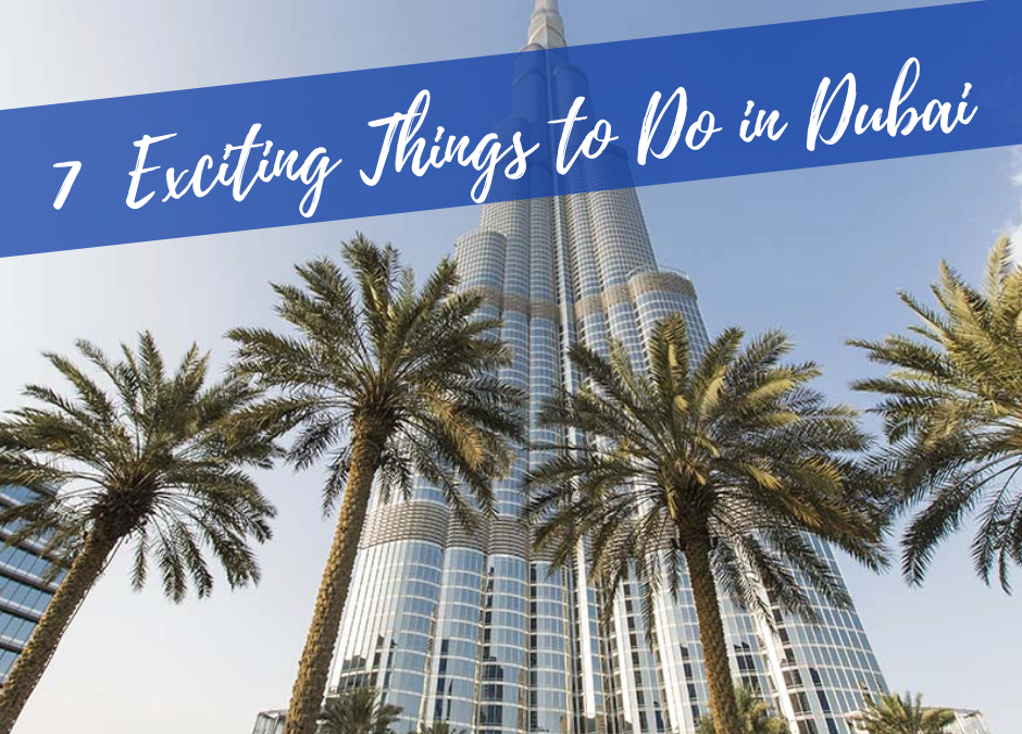 7 Exciting Things to do in Dubai in 2021