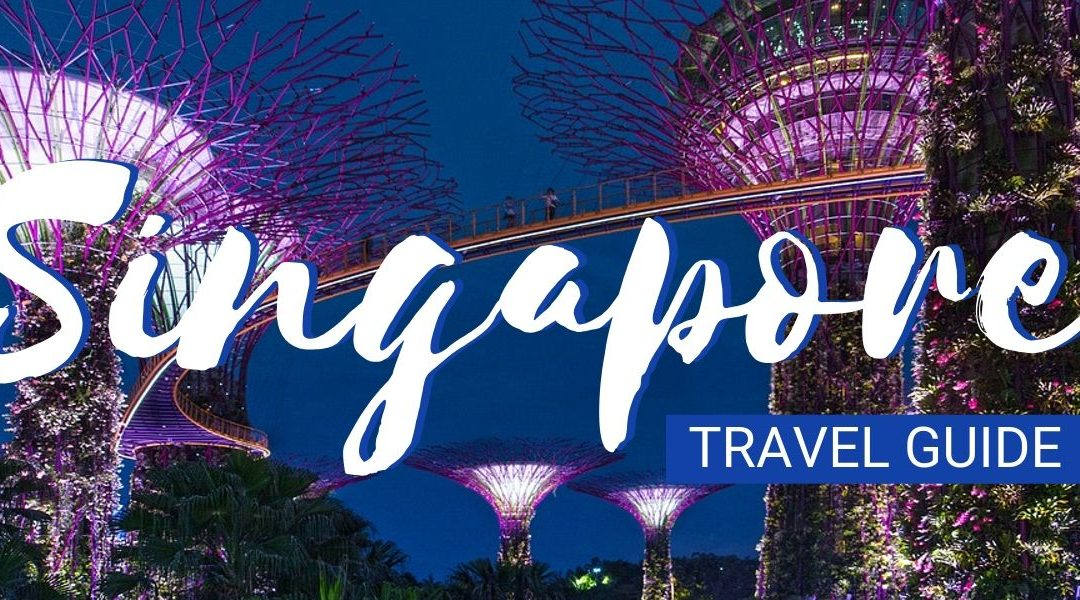 Singapore 2020 Ultimate Travel Guide: Everything You Need To Know