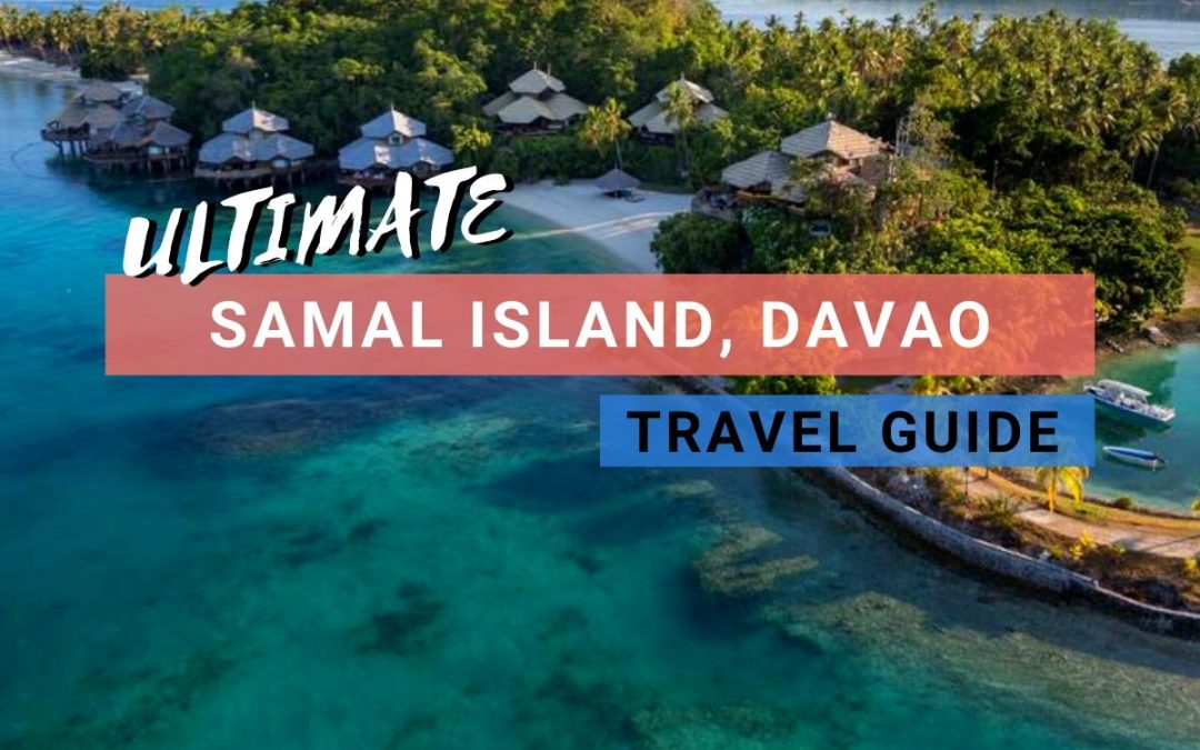Samal Island, Davao: The 2021 Ultimate Travel Guide