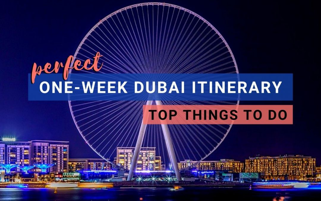 Perfect Dubai Itinerary: Things To Do In One Week